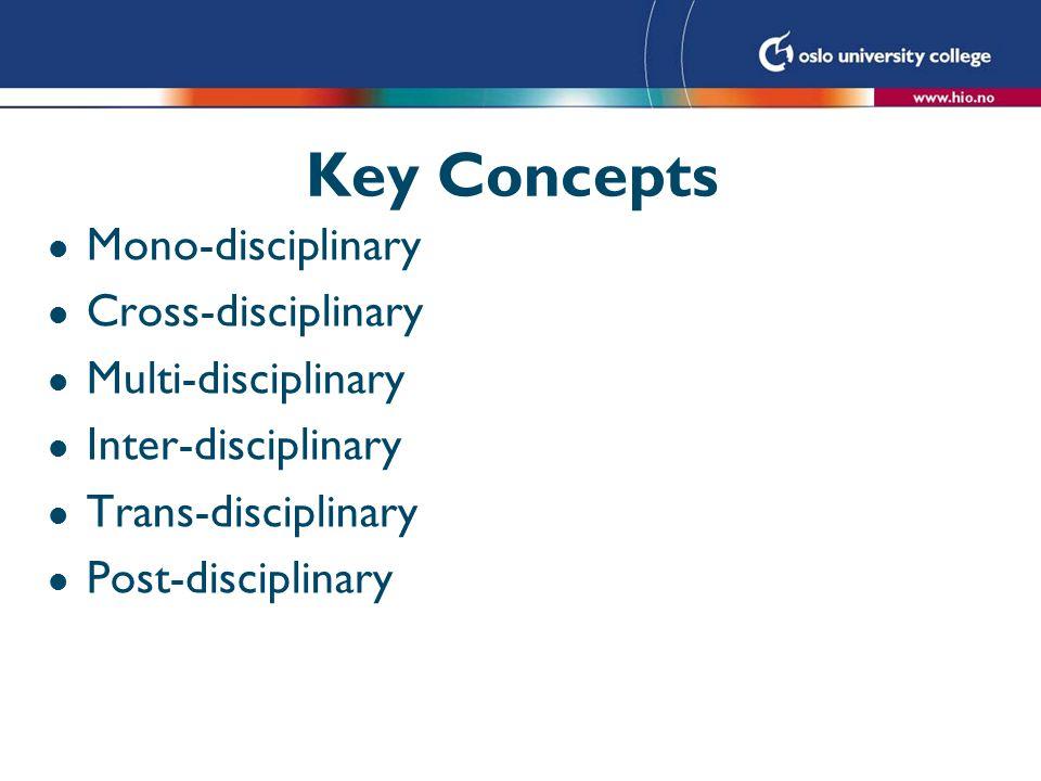 Key Concepts l Mono-disciplinary l Cross-disciplinary l Multi-disciplinary l Inter-disciplinary l Trans-disciplinary l Post-disciplinary