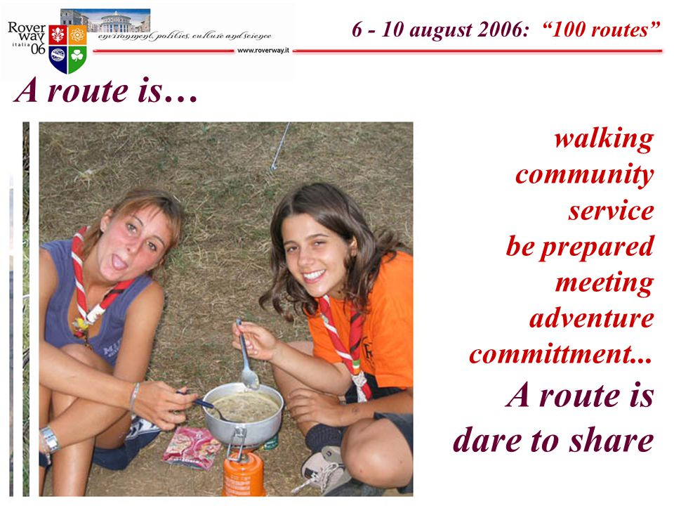 "6 - 10 august 2006: ""100 routes"" A route is… walking community service be prepared meeting adventure committment... A route is dare to share"