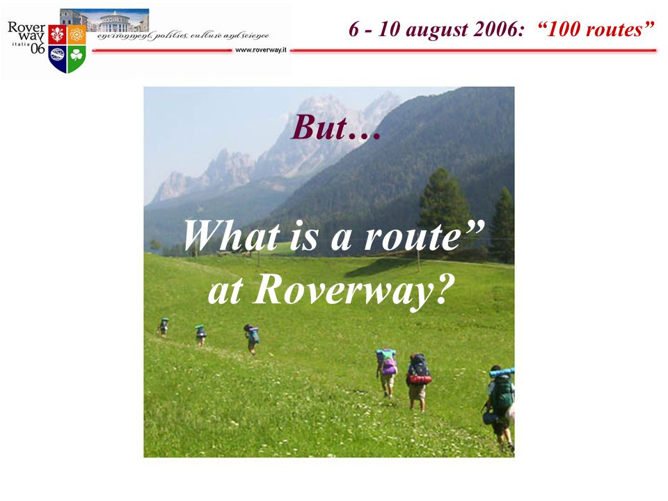 "But… What is a route"" at Roverway ? 6 - 10 august 2006: ""100 routes"""