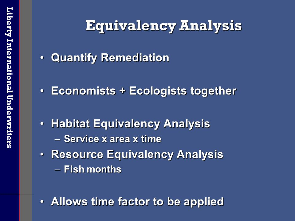 Liberty International Underwriters Equivalency Analysis Quantify RemediationQuantify Remediation Economists + Ecologists togetherEconomists + Ecologis