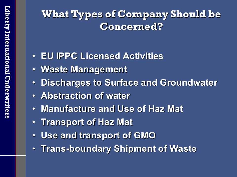 Liberty International Underwriters What Types of Company Should be Concerned? EU IPPC Licensed ActivitiesEU IPPC Licensed Activities Waste ManagementW