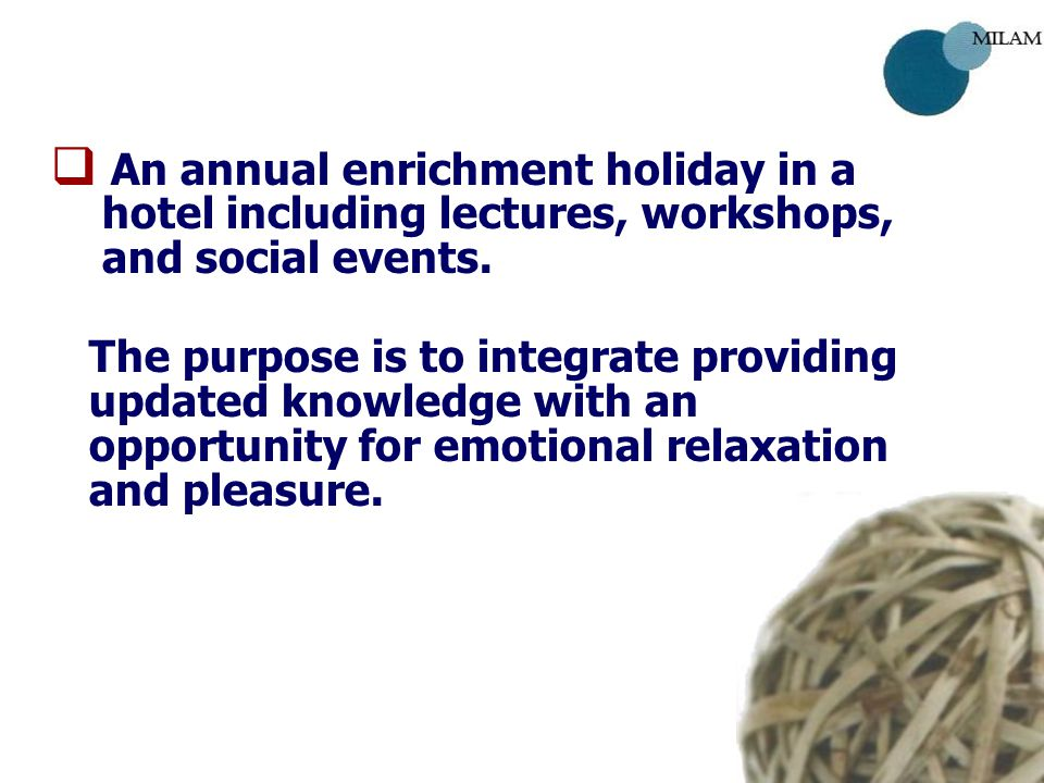  An annual enrichment holiday in a hotel including lectures, workshops, and social events.