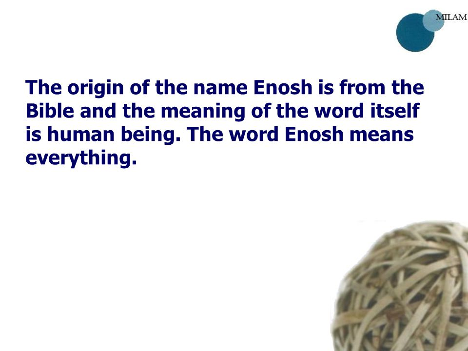 The origin of the name Enosh is from the Bible and the meaning of the word itself is human being.