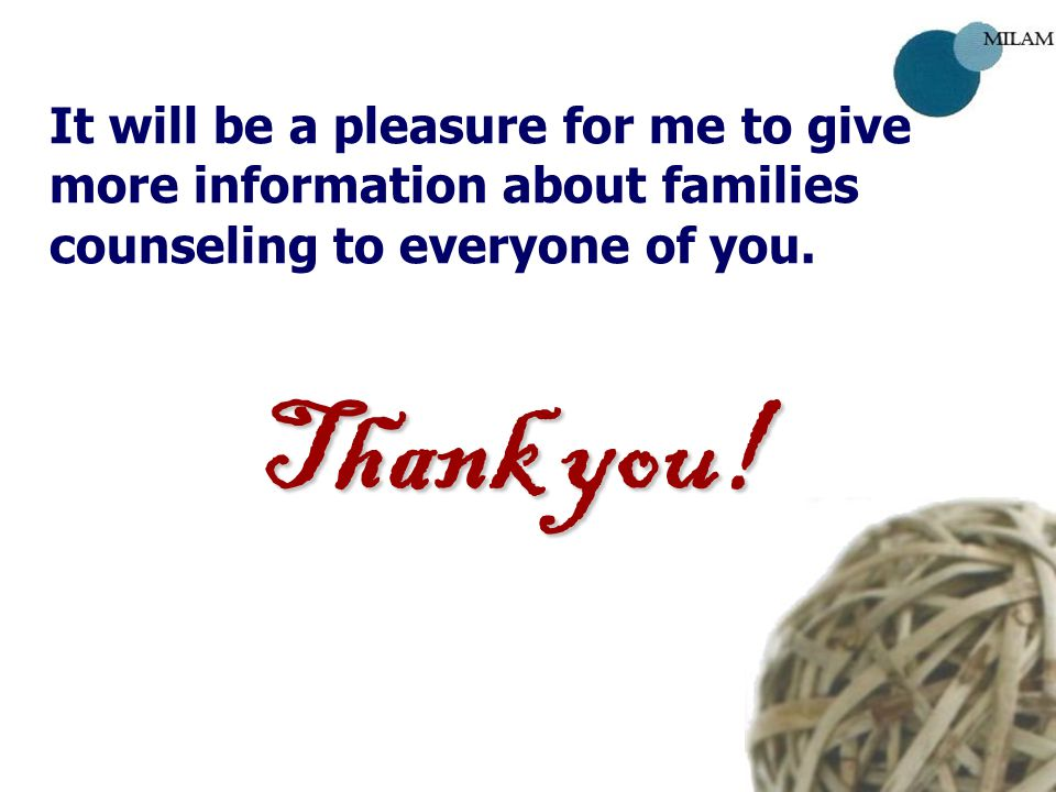 It will be a pleasure for me to give more information about families counseling to everyone of you.