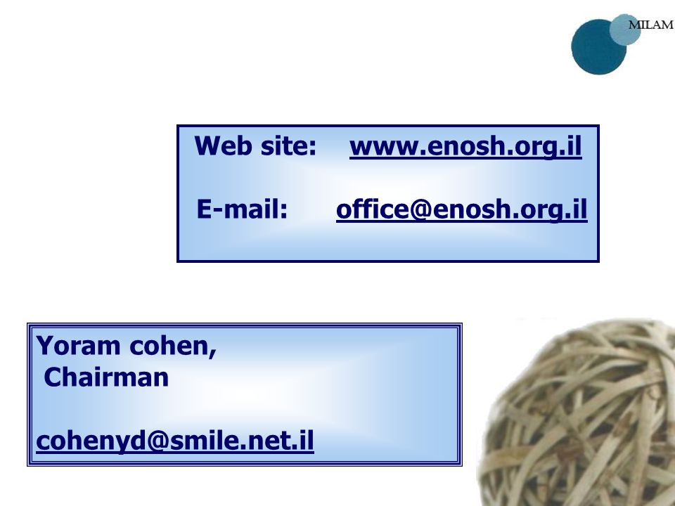 Yoram cohen, Chairman cohenyd@smile.net.il Web site: www.enosh.org.il E-mail: office@enosh.org.il