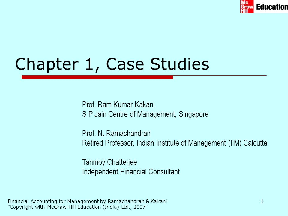 """Financial Accounting for Management by Ramachandran & Kakani """"Copyright with McGraw-Hill Education (India) Ltd., 2007"""" 1 Chapter 1, Case Studies Prof."""