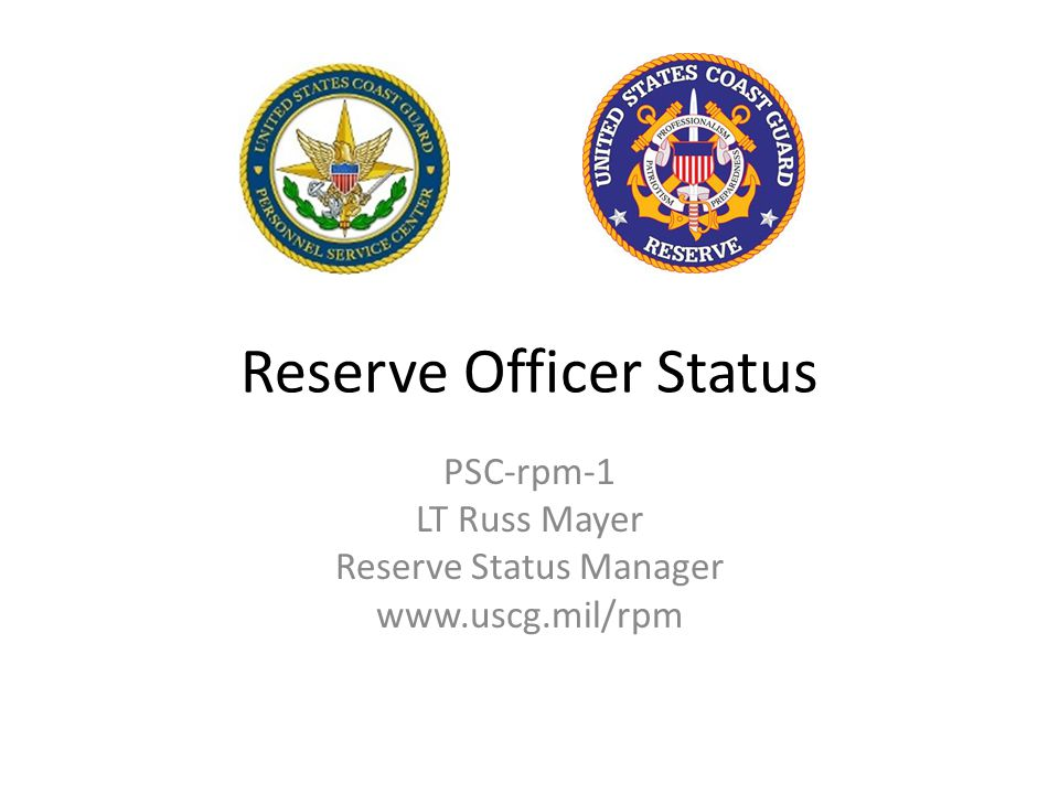 Reserve Officer Status PSC-rpm-1 LT Russ Mayer Reserve Status Manager www.uscg.mil/rpm