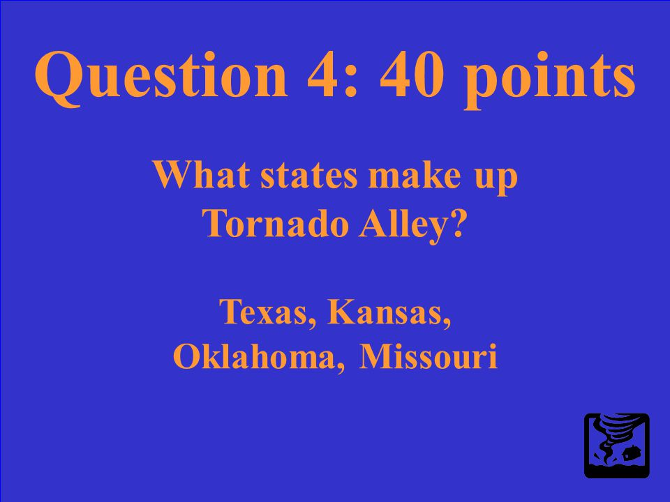 Question 4: 40 points What states make up Tornado Alley?