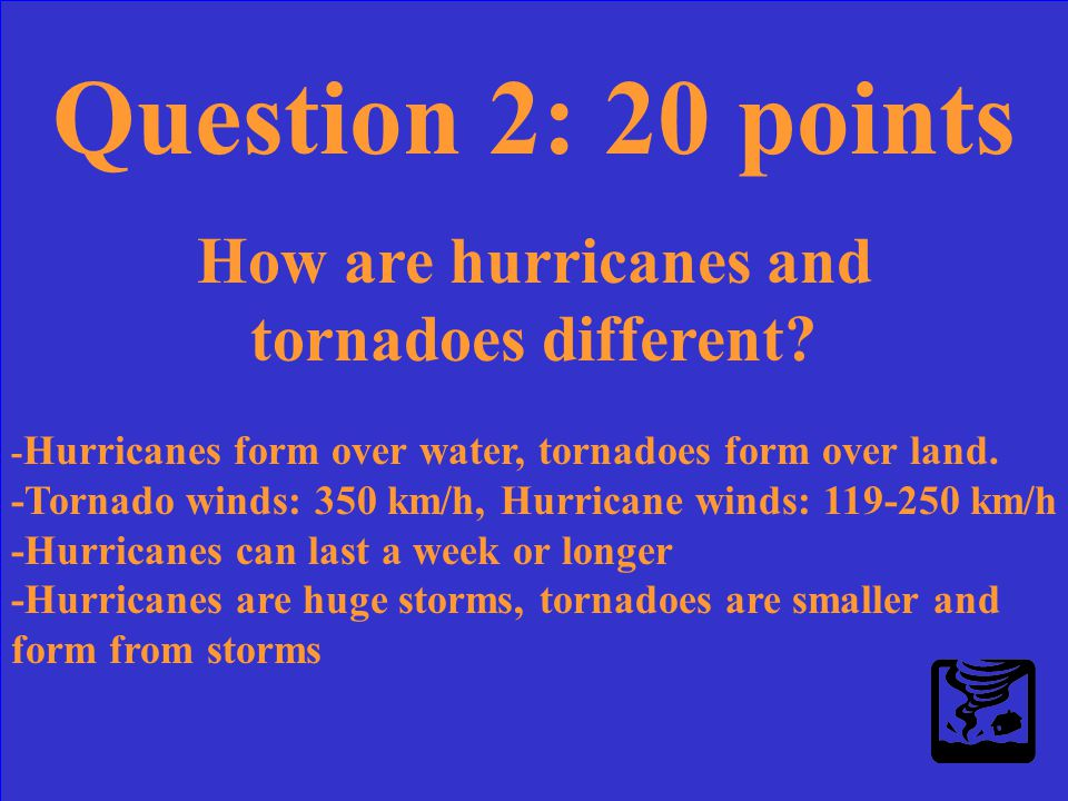 Question 2: 20 points How are hurricanes and tornadoes different?