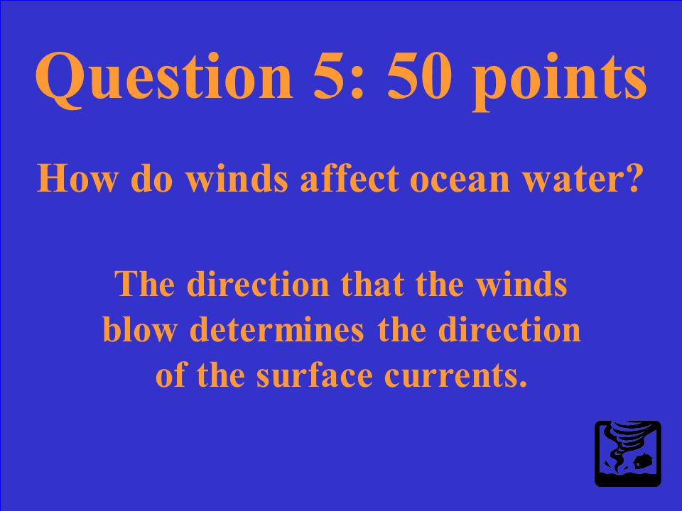 Question 5: 50 points How do winds affect ocean water?
