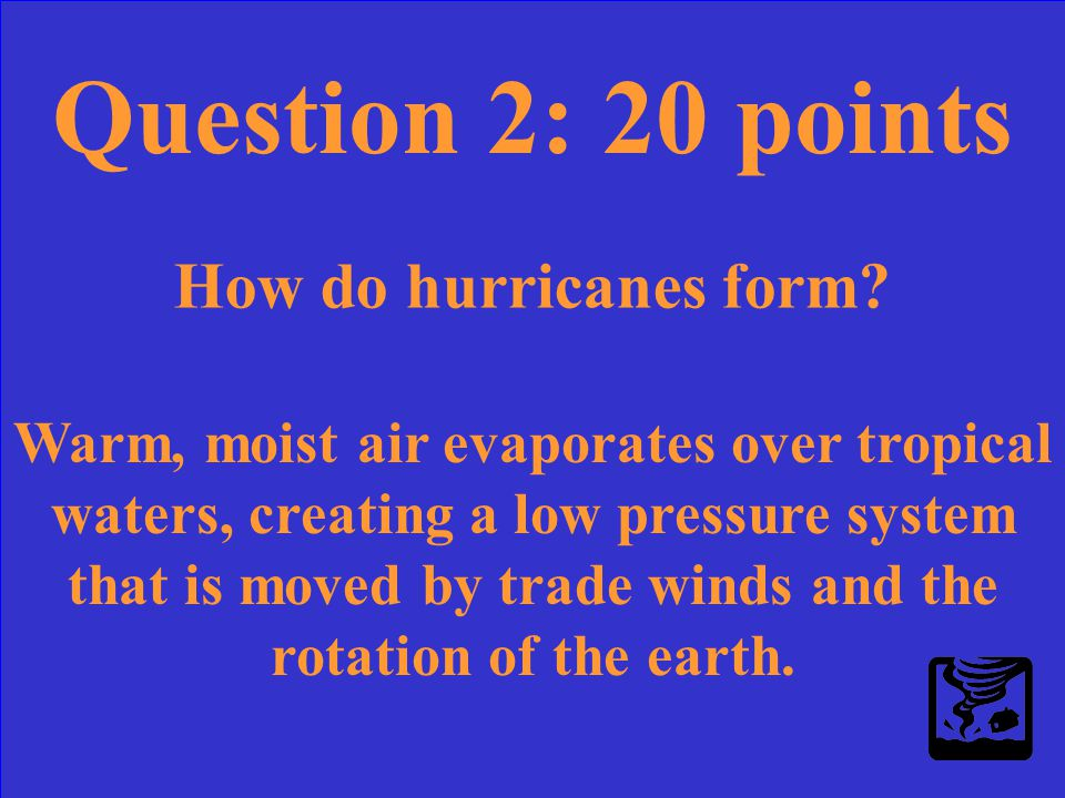 Question 2: 20 points How do hurricanes form?