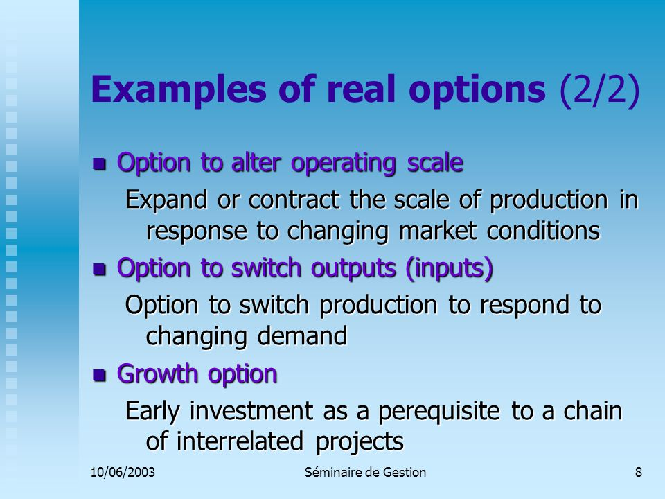 10/06/2003Séminaire de Gestion9 Real options in bio-industry: related to R&D investments INVESTMENT in R&D Very uncertain Very uncertain Sequential nature Sequential nature Option to market innovative products Option to market innovative products BIOTECHNOLOGY R&D Long, high failure rates Ex : develop drugs Ex: Building up technology platforms TIME-TO-BUILD option GROWTH option
