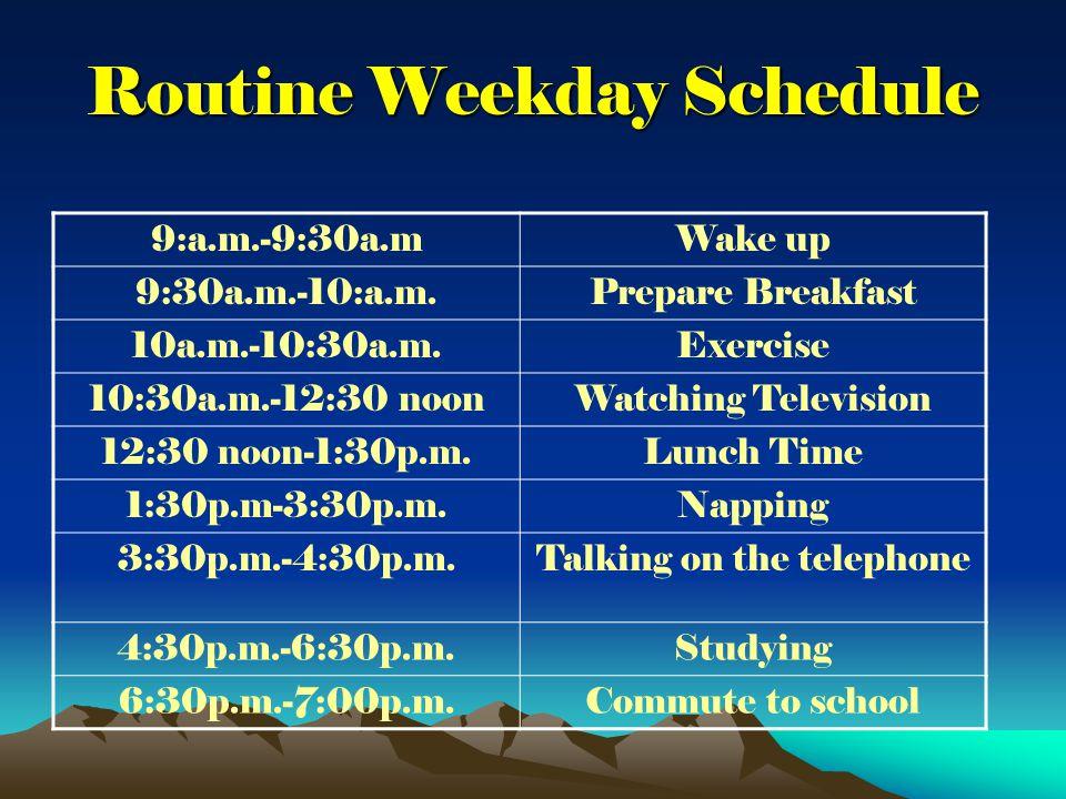 Routine Weekday Schedule 7:00p.m.- 10:30p.m.In Class 10:30p.m.- 11:00p.m.