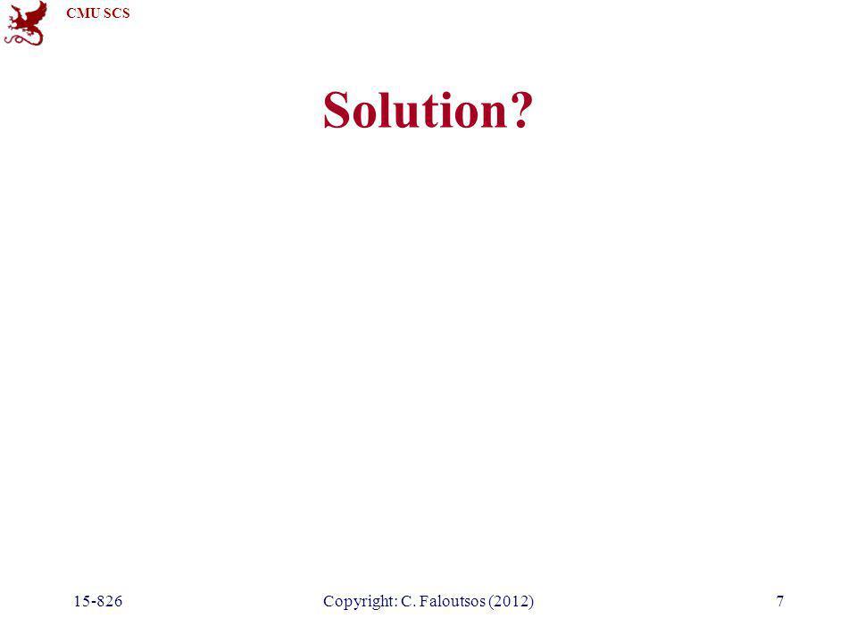CMU SCS 15-826Copyright: C.Faloutsos (2012)8 Solution.