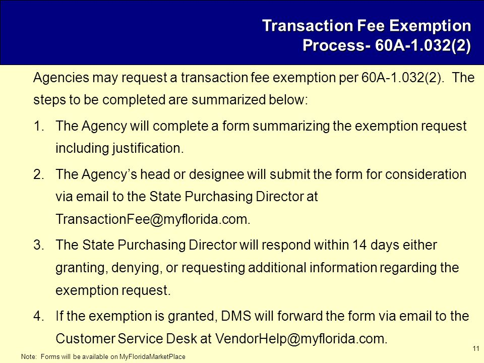 11 Transaction Fee Exemption Process- 60A-1.032(2) Agencies may request a transaction fee exemption per 60A-1.032(2). The steps to be completed are su