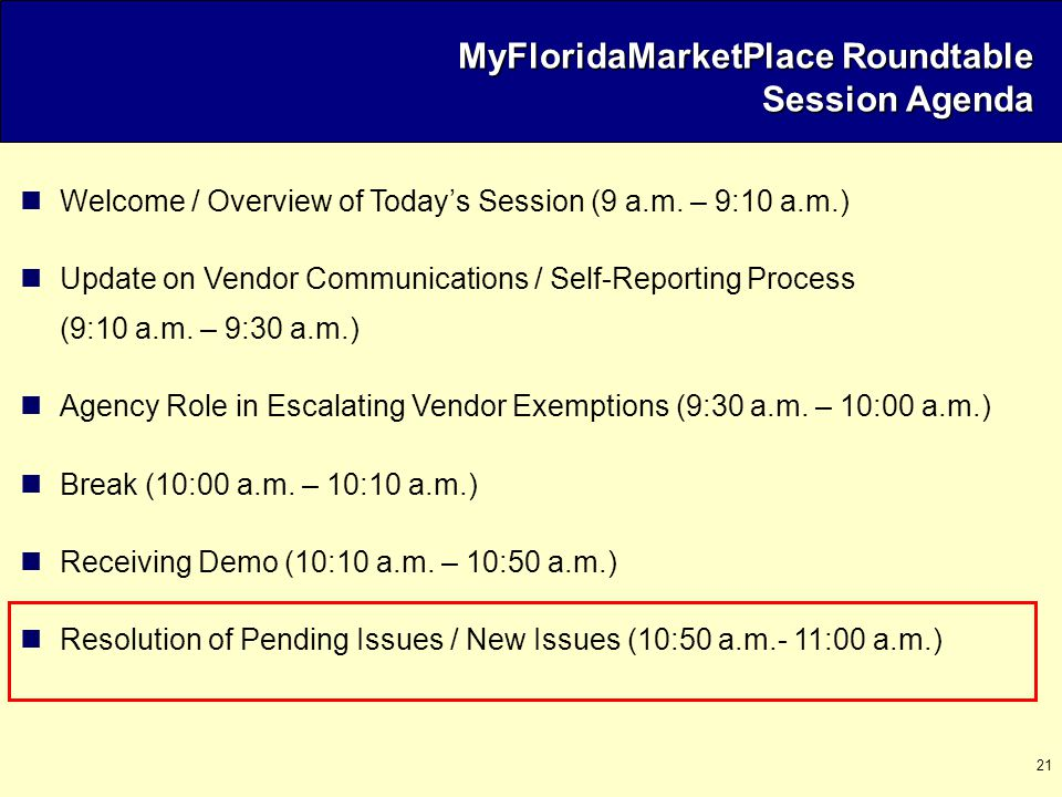 21 MyFloridaMarketPlace Roundtable Session Agenda Welcome / Overview of Today's Session (9 a.m. – 9:10 a.m.) Update on Vendor Communications / Self-Re