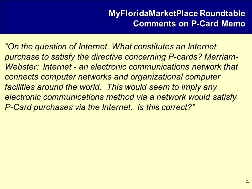 "23 MyFloridaMarketPlace Roundtable Comments on P-Card Memo ""On the question of Internet. What constitutes an Internet purchase to satisfy the directiv"