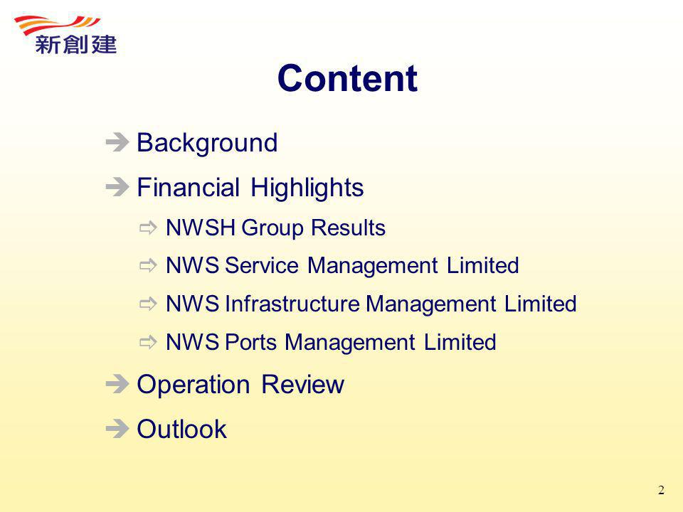 2 Content  Background  Financial Highlights  NWSH Group Results  NWS Service Management Limited  NWS Infrastructure Management Limited  NWS Ports Management Limited  Operation Review  Outlook