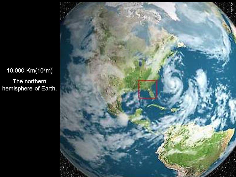 10.000 Km(10 7 m) The northern hemisphere of Earth.