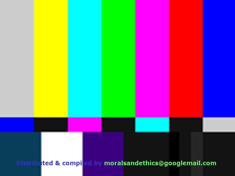 Distributed & compiled by moralsandethics@googlemail.com