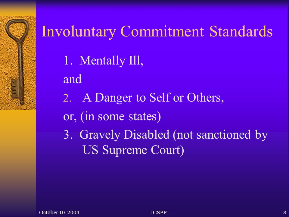 October 10, 2004ICSPP8 Involuntary Commitment Standards 1.