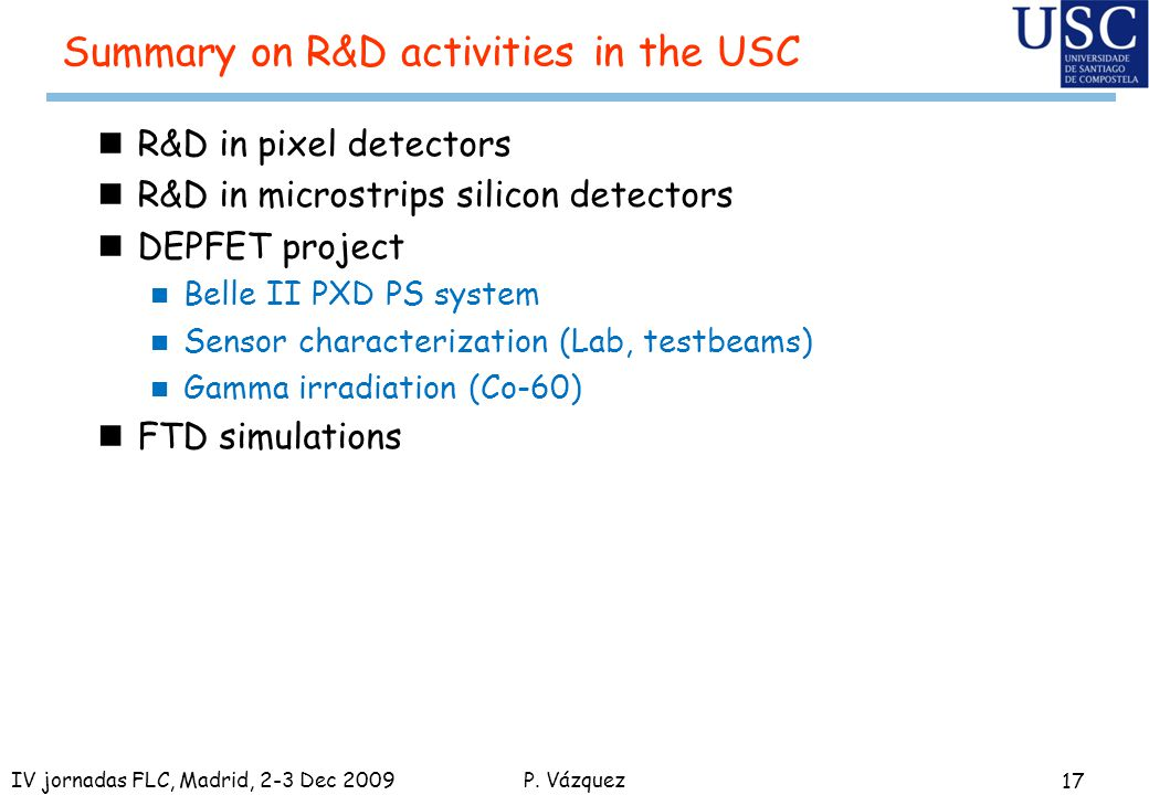 P. Vázquez Summary on R&D activities in the USC nR&D in pixel detectors nR&D in microstrips silicon detectors nDEPFET project n Belle II PXD PS system