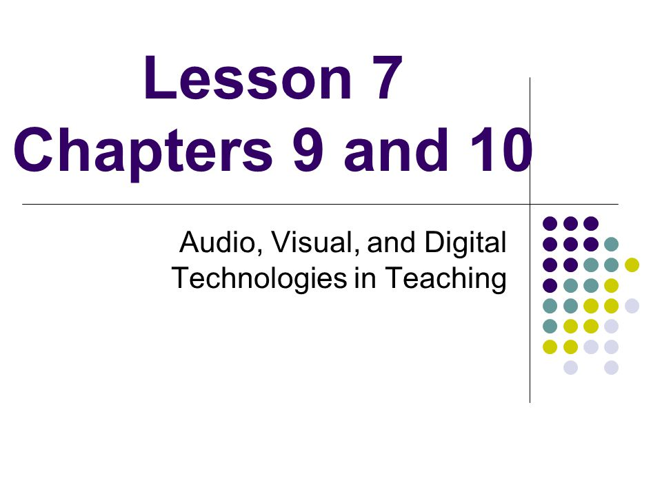 Lesson 7 Chapters 9 and 10 Audio, Visual, and Digital Technologies in Teaching
