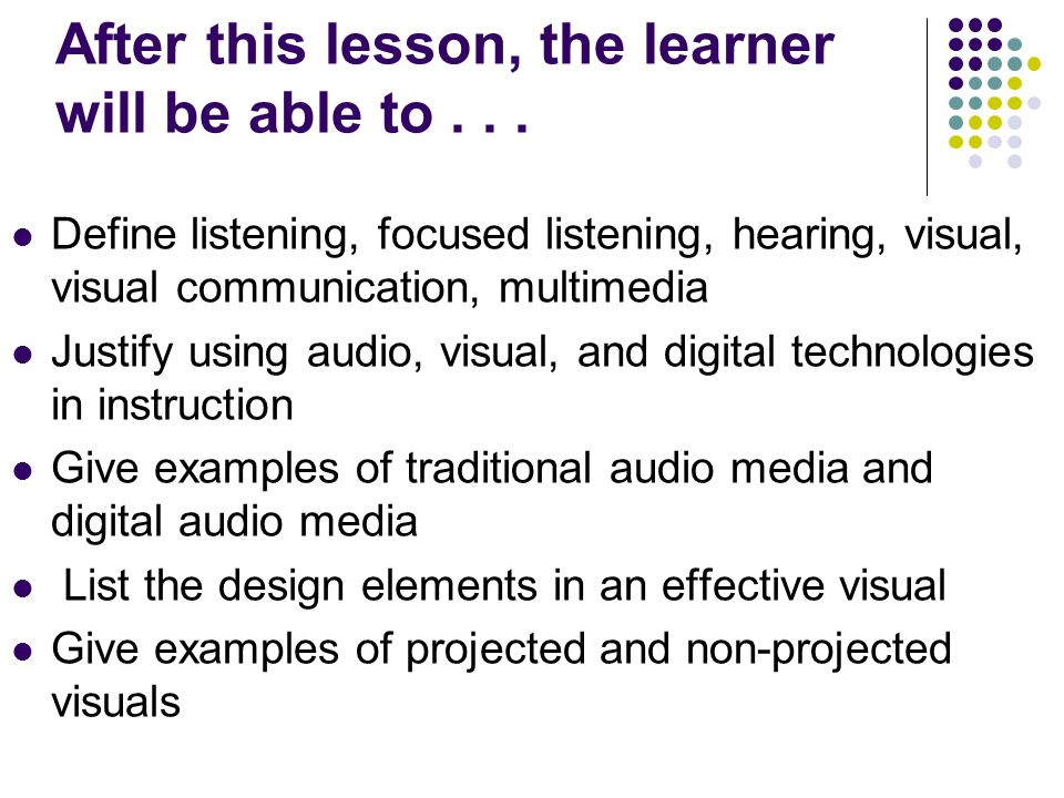 After this lesson, the learner will be able to... Define listening, focused listening, hearing, visual, visual communication, multimedia Justify using