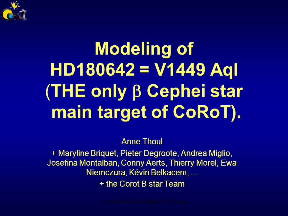 Corot 2009 - HD180642 - A.Thoul Modeling of HD180642 = V1449 Aql (THE only  Cephei star main target of CoRoT).