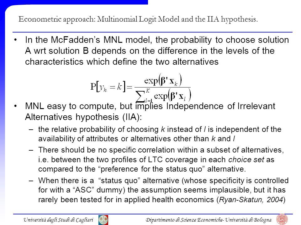 Università degli Studi di CagliariDipartimento di Scienze Economiche- Università di Bologna Econometric approach: Multinomial Logit Model and the IIA hypothesis.