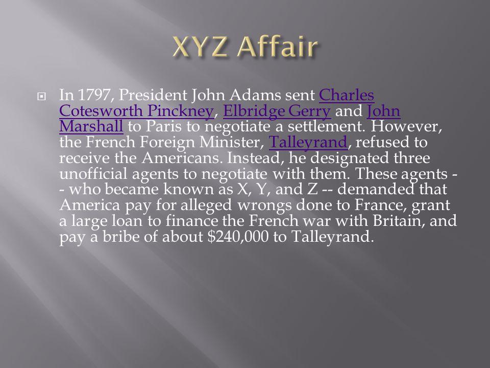 In 1797, President John Adams sent Charles Cotesworth Pinckney, Elbridge Gerry and John Marshall to Paris to negotiate a settlement. However, the Fr