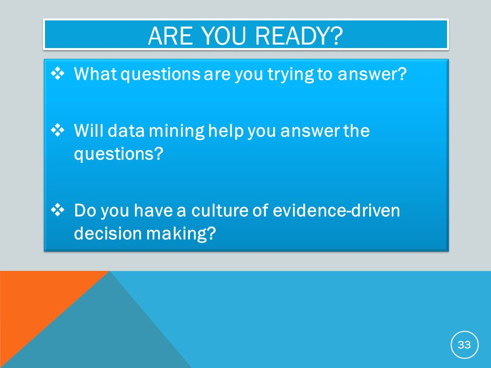 ARE YOU READY. What questions are you trying to answer.