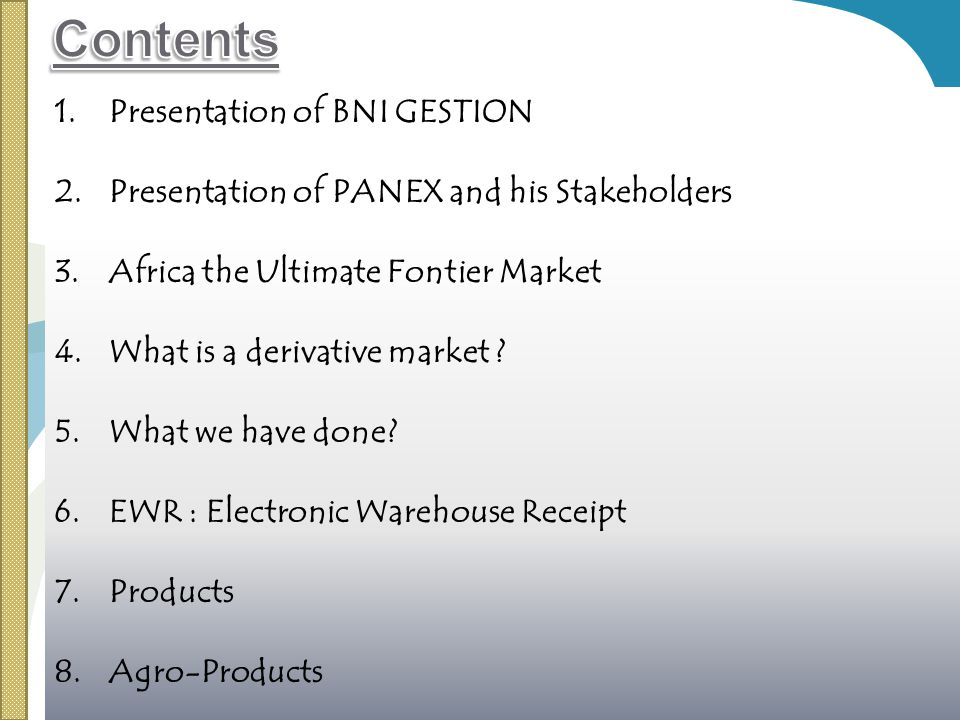1.Presentation of BNI GESTION 2.Presentation of PANEX and his Stakeholders 3.Africa the Ultimate Fontier Market 4.What is a derivative market .