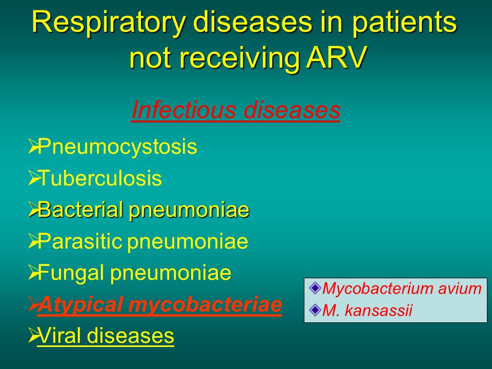  Pneumocystosis  Tuberculosis  Bacterial pneumoniae  Parasitic pneumoniae  Fungal pneumoniae  Atypical mycobacteriae  Viral diseases Respiratory diseases in patients not receiving ARV not receiving ARV Infectious diseases Mycobacterium avium M.