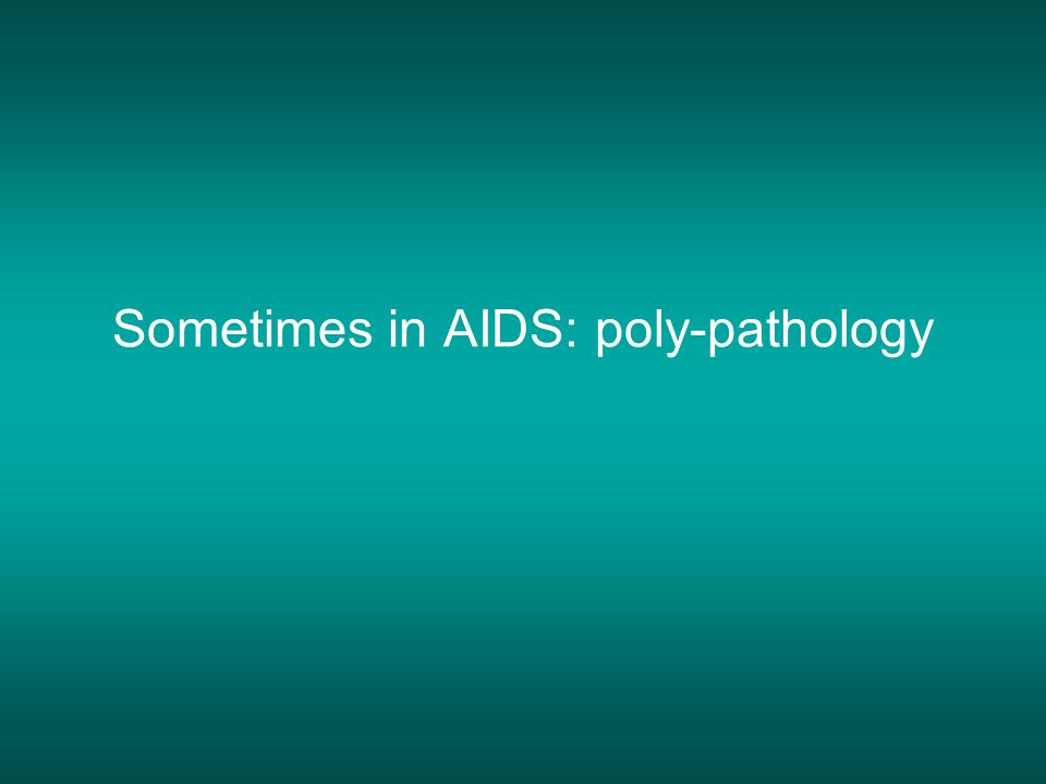 Sometimes in AIDS: poly-pathology