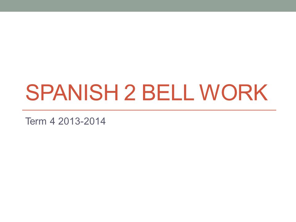 SPANISH 2 BELL WORK Term 4 2013-2014
