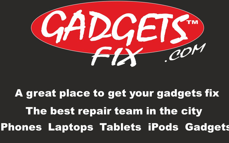 A great place to get your gadgets fix The best repair team in the city Phones Laptops Tablets iPods Gadgets