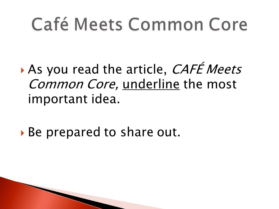  As you read the article, CAFÉ Meets Common Core, underline the most important idea.