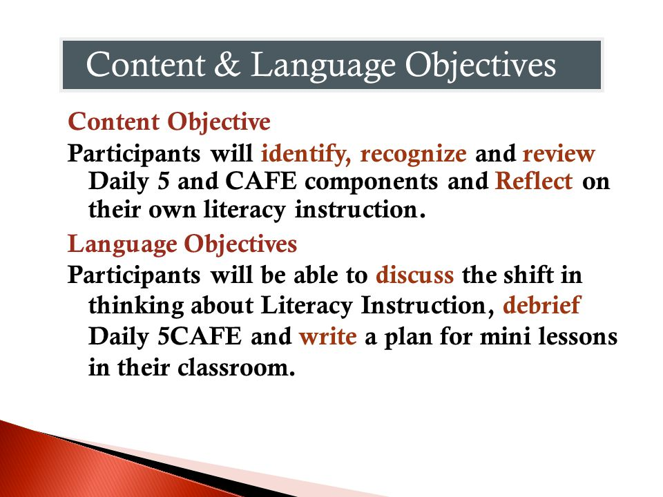 Content & Language Objectives Content Content Objective Participants will identify, recognize and review Daily 5 and CAFE components and Reflect on their own literacy instruction.