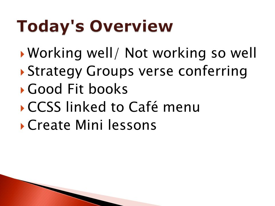  Working well/ Not working so well  Strategy Groups verse conferring  Good Fit books  CCSS linked to Café menu  Create Mini lessons