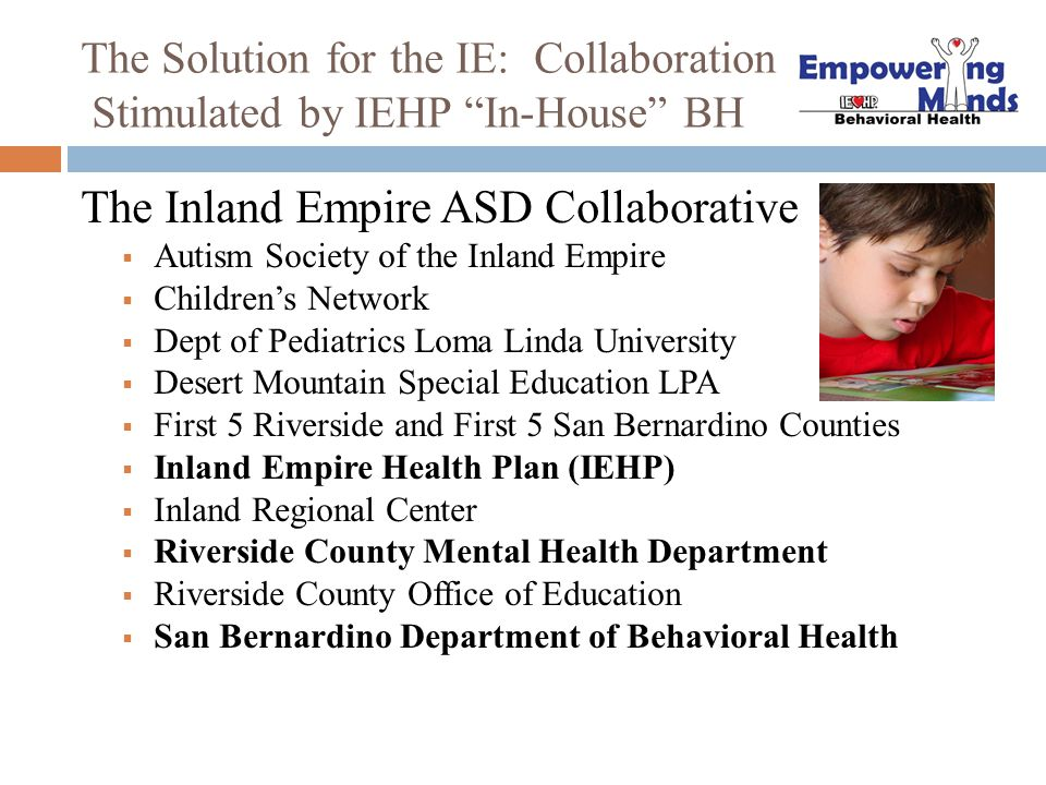 """The Solution for the IE: Collaboration Stimulated by IEHP """"In-House"""" BH The Inland Empire ASD Collaborative  Autism Society of the Inland Empire  Ch"""