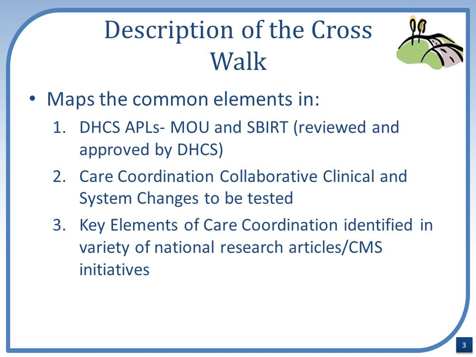 Description of the Cross Walk Maps the common elements in: 1.DHCS APLs- MOU and SBIRT (reviewed and approved by DHCS) 2.Care Coordination Collaborativ