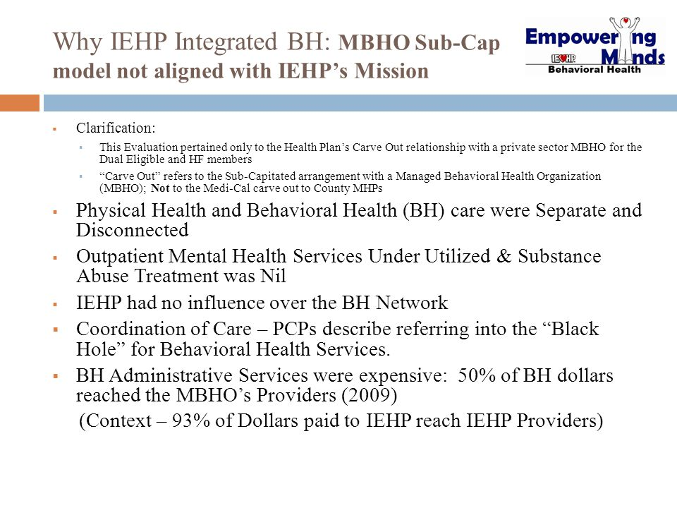 Why IEHP Integrated BH: MBHO Sub-Cap model not aligned with IEHP's Mission  Clarification:  This Evaluation pertained only to the Health Plan's Carv