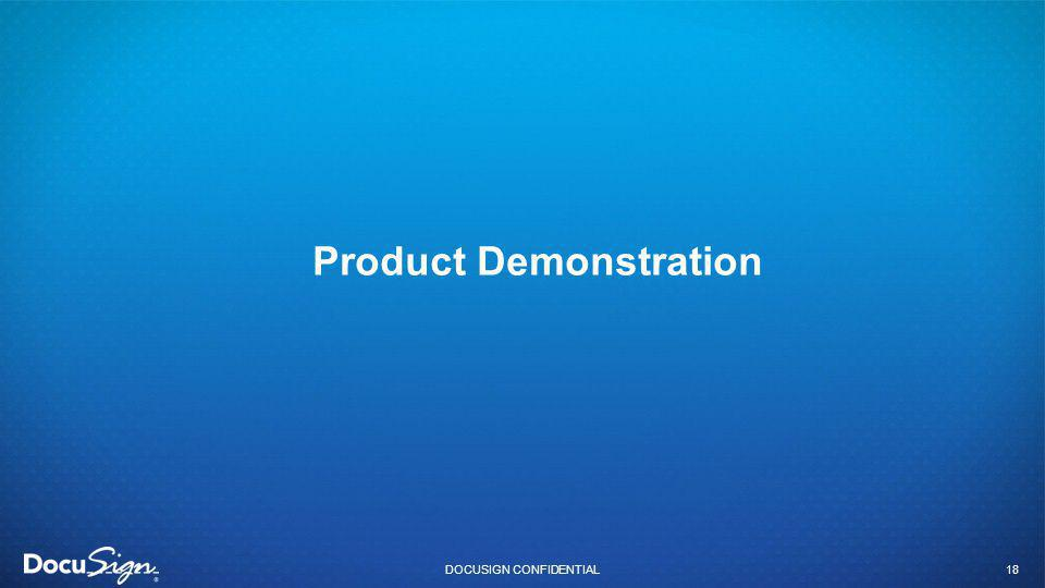 Product Demonstration DOCUSIGN CONFIDENTIAL18