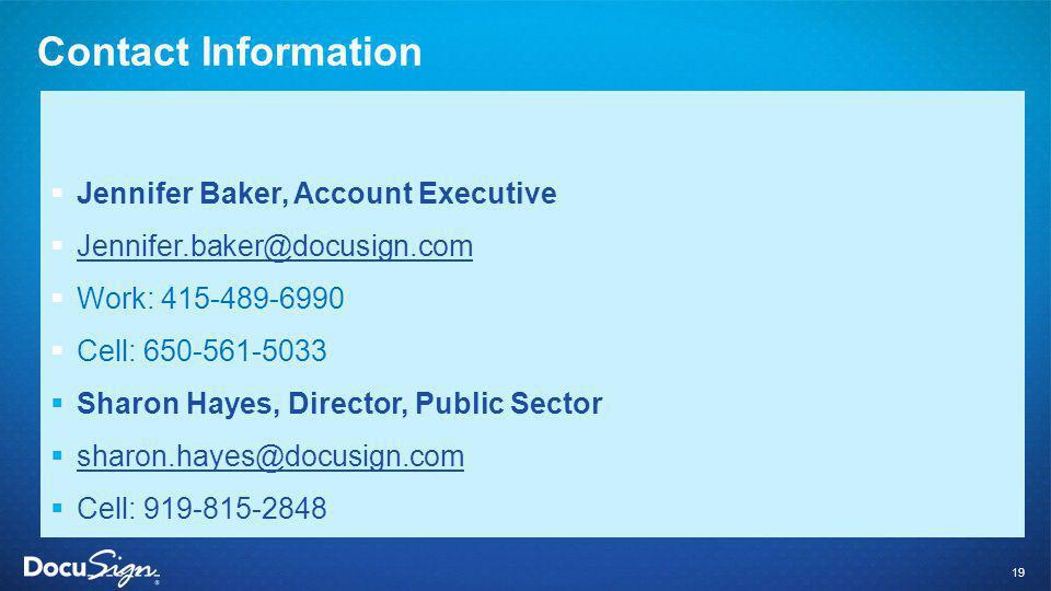 Contact Information  Jennifer Baker, Account Executive  Jennifer.baker@docusign.com Jennifer.baker@docusign.com  Work: 415-489-6990  Cell: 650-561