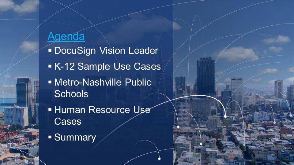Agenda  DocuSign Vision Leader  K-12 Sample Use Cases  Metro-Nashville Public Schools  Human Resource Use Cases  Summary