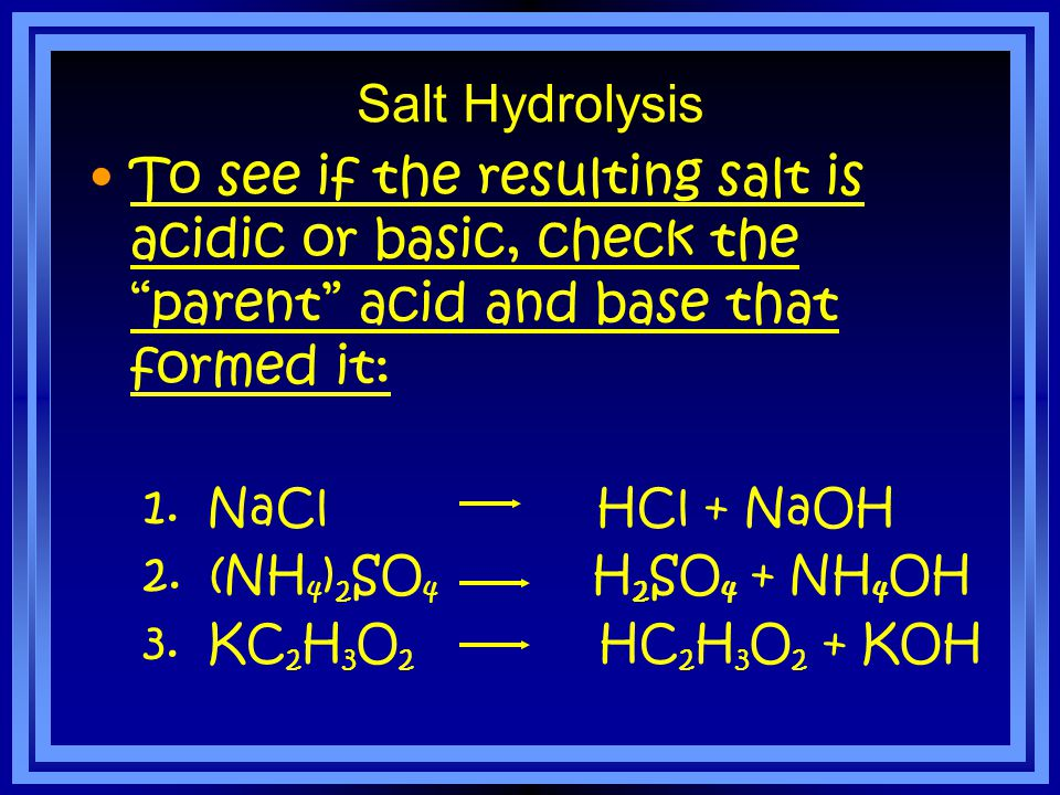 Salt Hydrolysis We saw that a salt, for example NaCl, is formed in a neutralization reaction. the anion of the salt comes from the acid Cl - from HCl