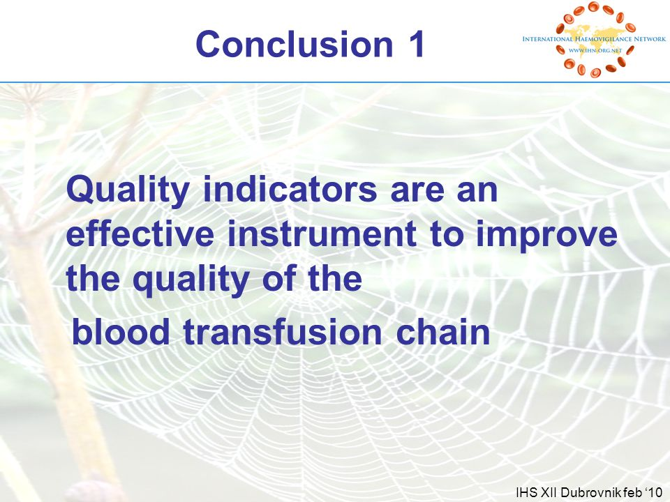 IHS XII Dubrovnik feb '10 Conclusion 1 Quality indicators are an effective instrument to improve the quality of the blood transfusion chain