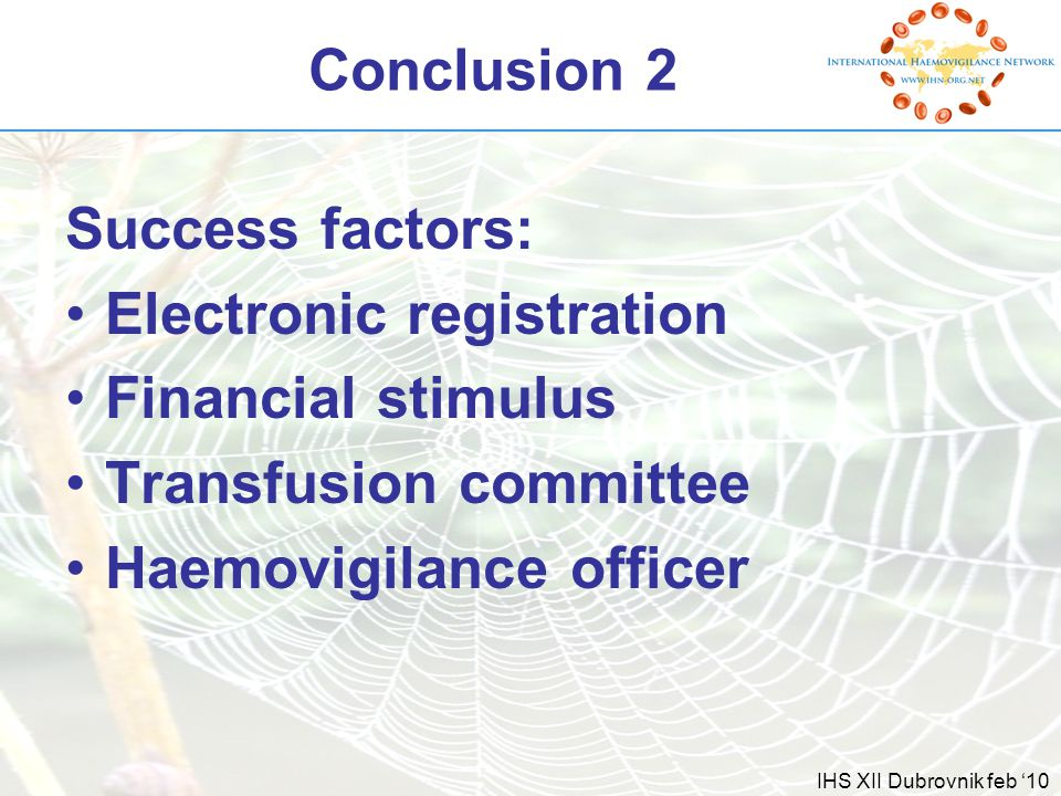 IHS XII Dubrovnik feb '10 Conclusion 2 Success factors: Electronic registration Financial stimulus Transfusion committee Haemovigilance officer