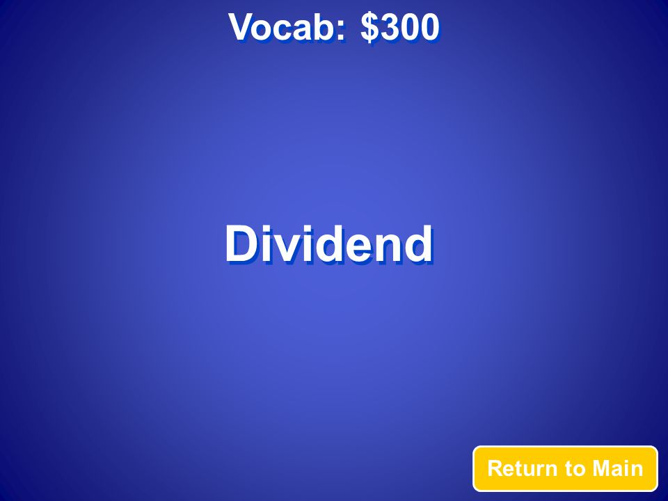 Vocab: $300 Return to Main Dividend